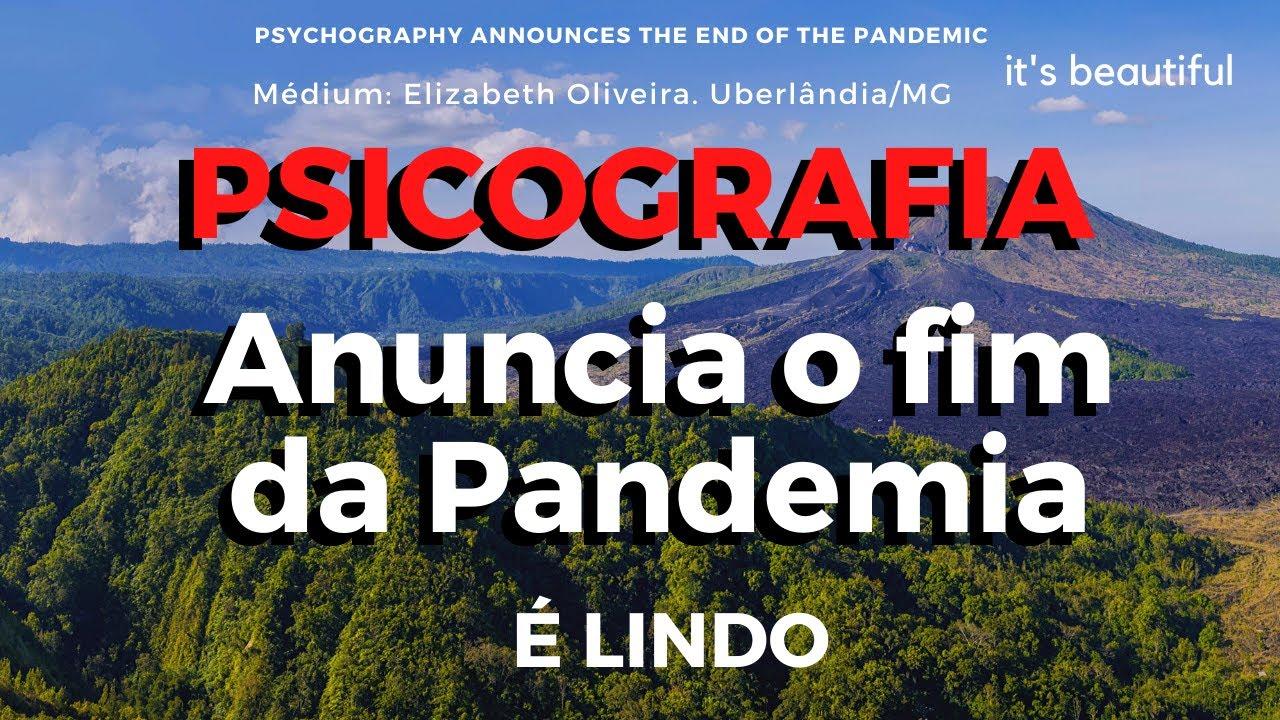 PSICOGRAFIA ANUNCIA O FIM DA PANDEMIA. É LINDA!