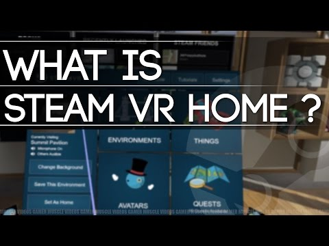 WHAT IS STEAM VR HOME ?