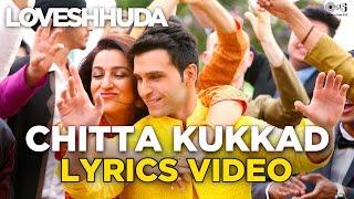Chitta Kukkad Lyrics Video - Loveshhuda   Hit Wedding Song   Girish Kumar   19th Feb 2016