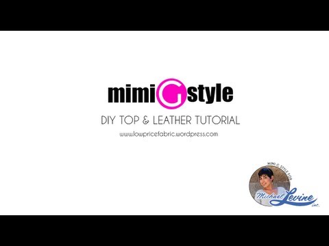 Mimi G For Michael Levine! DIY Top & Leather Tutorial!