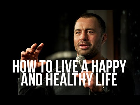 How to Live a Happy and Healthy Life - Joe Rogan