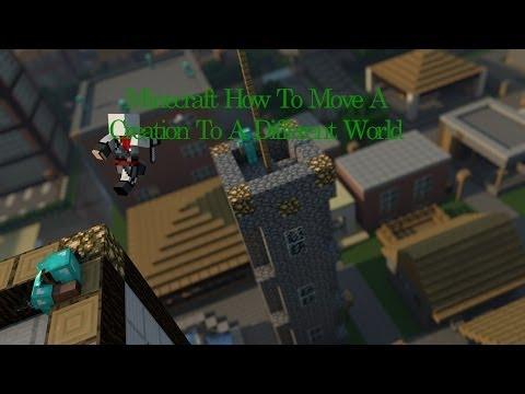 Minecraft How To Move A Creation To A Different World