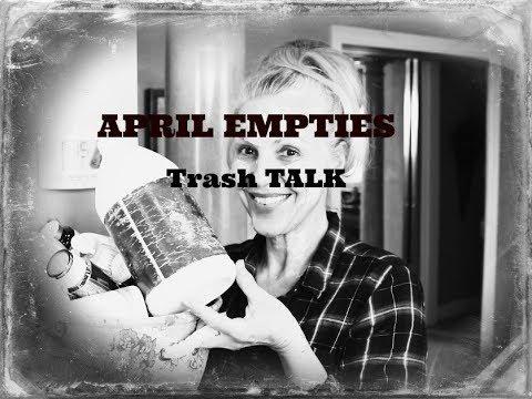 April Empties...TRASH TALK!