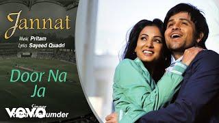 Door Na Ja - Official Audio Song   Jannat  Pritam   Emraan Hashmi