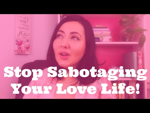 Are You Sabotaging Your Chance at Love?