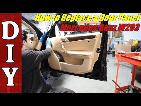 How to Remove and Replace a Door Panel on a Mercedes Benz W203 C240 C230 E320