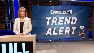 Full Frontal Trend Alert | Full Frontal on TBS