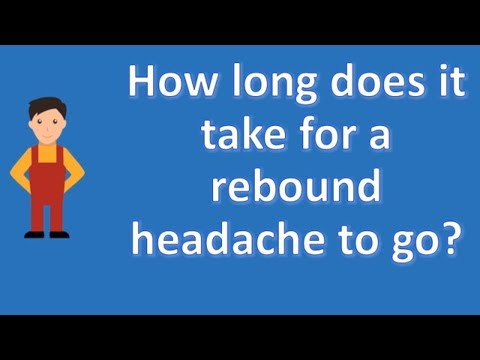 How long does it take for a rebound headache to go ? | Top Health FAQ Channel