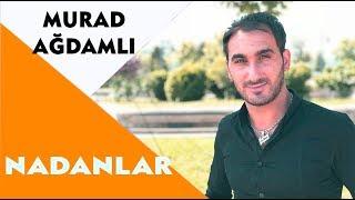 Murad Ağdamlı  & Kərbəlayi Tərlan - Nadanlar 2018 *Yeni