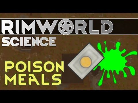 RimWorld Science: Poison Meals — RimWorld Alpha 15 Food Poisoning SCIENCE!!!