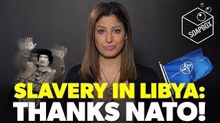SLAVERY IN LIBYA: THANKS NATO!