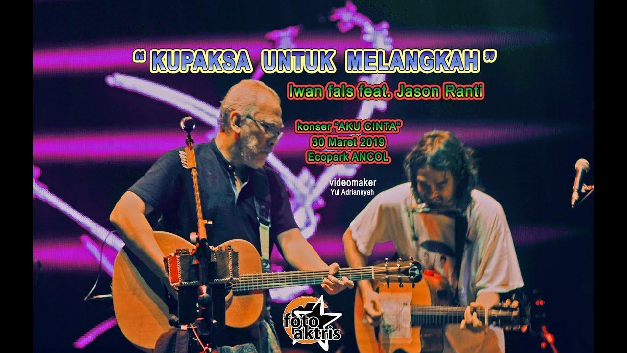 """""""KUPAKSA UNTUK MELANGKAH""""  Iwan Fals feat. Jason Ranti Ecopark Ancol konser AKU CINTA  30:3:2019"""