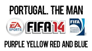 Portugal. The Man - Purple Yellow Red and Blue (FIFA 14 Soundtrack)