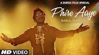 Phire Aaye Video Song | Babul Supriyo | Jeet Gannguli | Durga Puja Special Song