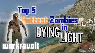 Top 5 Hottest Zombies in Dying Light