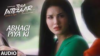 Abhagi Piya Ki Full Audio Song | Tera Intezaar |  Arbaaz Khan | Sunny Leone | Kanika Kapoor