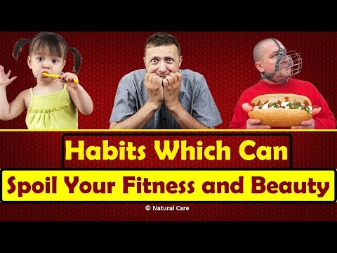 Habits Which Can Spoil Your Fitness and Beauty