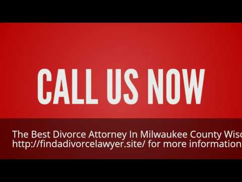 Find the Best Divorce Attorney in Milwaukee County Wisconsin 844-899-1006
