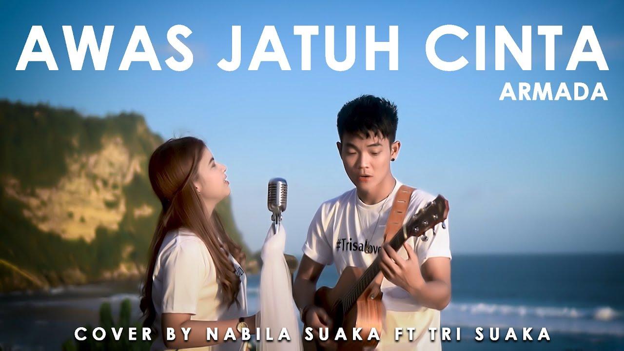 Download AWAS JATUH CINTA - ARMADA (LIRIK) COVER BY NABILA SUAKA FT. TRI SUAKA MP3 Gratis