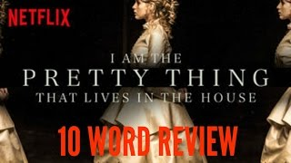 I am the Pretty Thing That Lives in the House - Ten Word Movie Review
