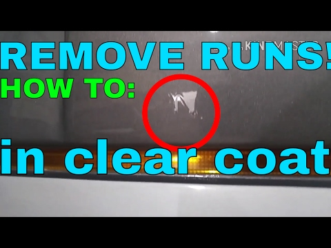 How to remove RUNS in clear coat