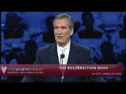 Adrian Rogers: The Resurrection Body #2291