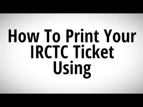 how to Print rail tickets on irctc official website