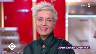 Jeanne Added superstar ! - C à vous - 11/02/2019