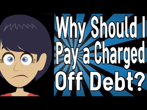 Why Should I Pay a Charged Off Debt?