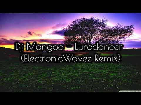 DJ Mangoo - Eurodancer (ElectronicWavez Remix)