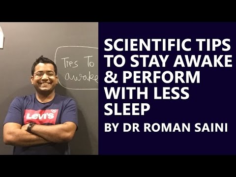 Scientific Methods to Stay Awake/ Perform with Less Sleep - Dr. Roman Saini