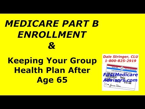 MEDICARE PART B ENROLLMENT & Keeping Your Group Health Plan After 65