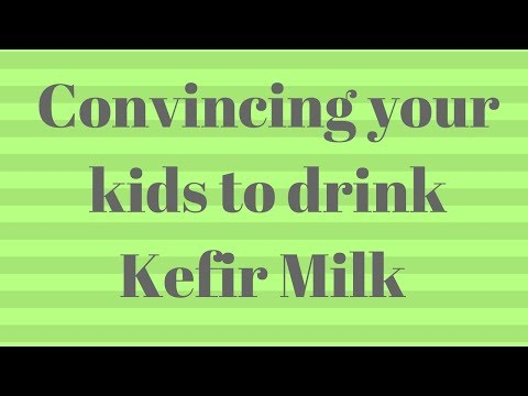Convince your kids to drink kefir milk