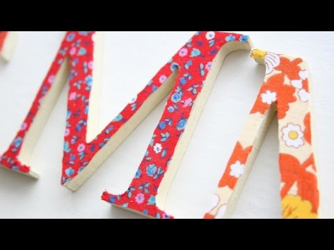 How To Make Pretty Fabric Covered Wooden Letters - DIY Home Tutorial - Guidecentral