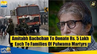 Amitabh Bachchan To Donate Rs. 5 Lakh Each To Families Of Pulwama Martyrs