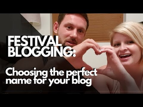 Festival Blogging: How to find the perfect name for your blog