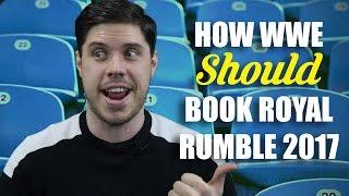 How WWE Should Book: Royal Rumble 2017