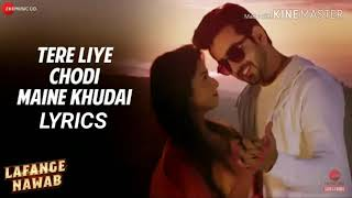 Tere Liye Chodi Maine Khudai song lyrics | Lafange Nawab | Palak Muchhal | Robin S & Larissa Chakz
