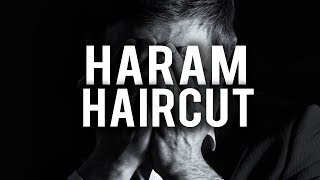 YOUR HAIRCUT IS HARAM