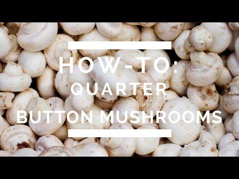 How-To: Quarter Button Mushrooms