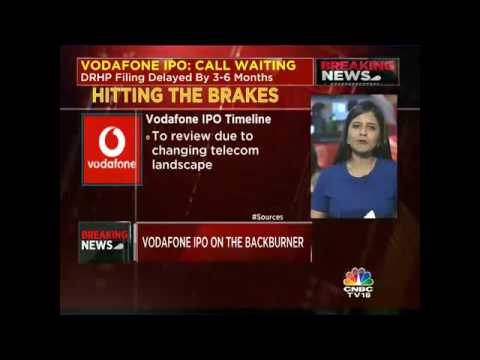 VODAFONE IPO: CALL WAITING. DRHP Filing Delayed By 3-6 Months