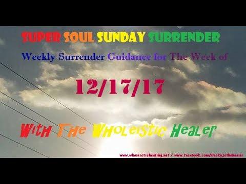 Super Soul Sunday Surrender (Week of 12/17/17)