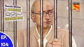Taarak Mehta Ka Ooltah Chashmah - तारक मेहता का उल्टा चशमाह - Episode 104