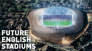 Future English Stadiums (Stadiums Under Construction)