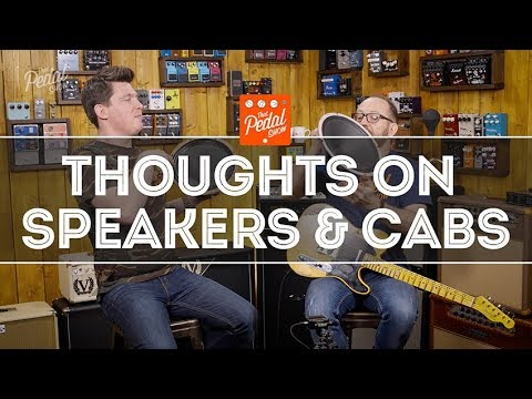 That Pedal Show – Thoughts On Speakers & Cabinets For Guitar Amps