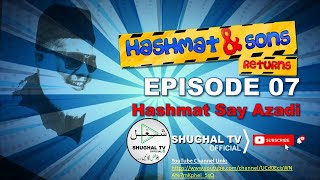 Hashmat & Sons Returns – Episode 07 (Hashmat Say Azadi) – 12 May 2020 – Shughal TV Official – THF