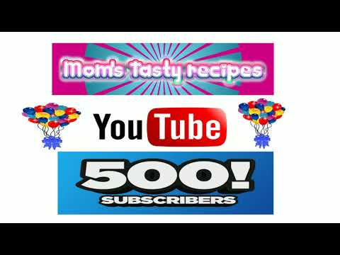 THANKS FOR 500 SUBSCRIBERS!!!! - Moms Tasty Recipes