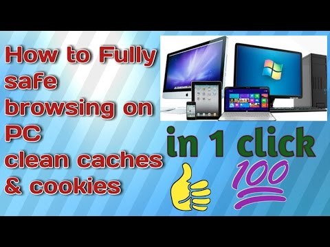 How to safe browsing,how to clean caches and cookies