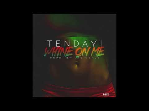 Tendayi - Whine On Me (Prod. Las Venus)