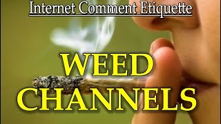 """Internet Comment Etiquette: """"Weed Channels"""""""
